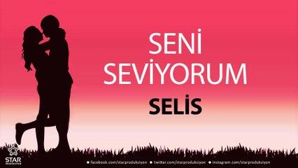Seni Seviyorum SELİS - İsme Özel Aşk Şarkısı