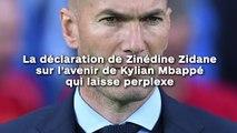 La déclaration de Zinédine Zidane  sur l'avenir de Kylian Mbappé  qui laisse perplexe !