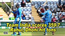 Team India scores 359/7, Rahul, Dhoni hit tons