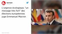 Pour Emmanuel Macron, l'urgence écologique est « un message très fort » des élections européennes