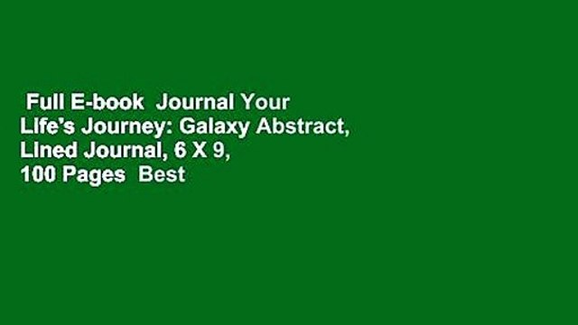 Full E-book  Journal Your Life's Journey: Galaxy Abstract, Lined Journal, 6 X 9, 100 Pages  Best
