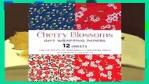 [Read] Cherry Blossoms Gift Wrapping Papers: 12 Sheets of High-Quality 18 x 24 inch Wrapping