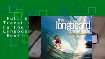 Full E-book  The Longboard Travel Guide: A Guide to the World's Best Longboarding Waves  Best