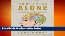 How to Be Alone: If You Want To, and Even If You Don't Complete