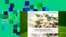 [Read] Eating Purely: More Than 100 All-Natural, Organic, Gluten-Free Recipes for a Healthy Life