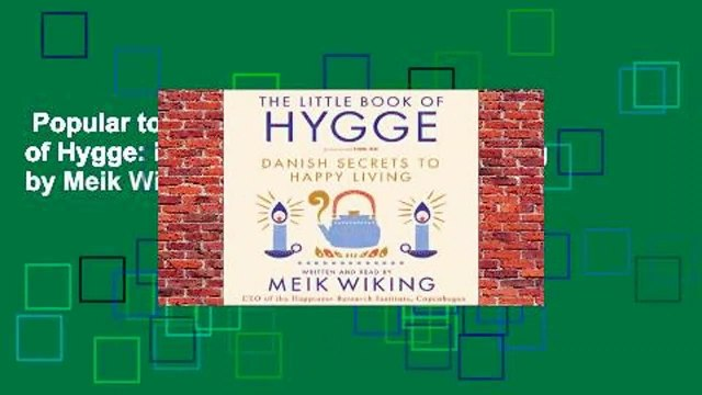 Popular to Favorit  The Little Book of Hygge: Danish Secrets to Happy Living by Meik Wiking