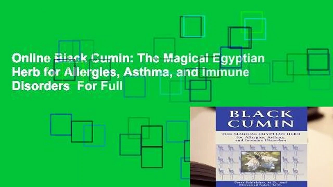 Online Black Cumin: The Magical Egyptian Herb for Allergies, Asthma, and Immune Disorders  For Full