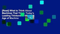 [Read] What to Think About Machines That Think  Todays Leading Thinkers on the Age of Machine
