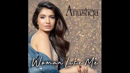 Anushqa - Woman Like Me