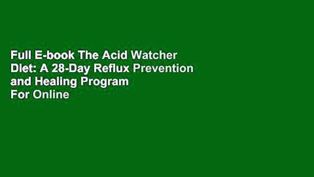 Full E-book The Acid Watcher Diet: A 28-Day Reflux Prevention and Healing Program  For Online