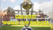ICC World Cup - Greatest Knocks