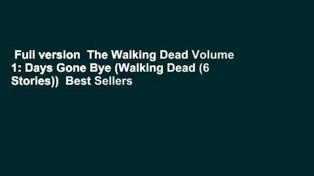 Full version  The Walking Dead Volume 1: Days Gone Bye (Walking Dead (6 Stories))  Best Sellers