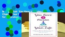Best product  You Have 4 Minutes to Change Your Life: Simple 4-Minute Meditations for Inspiration,
