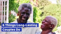 6 Things Long-Lasting Couples Do