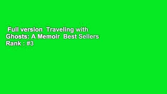 Full version  Traveling with Ghosts: A Memoir  Best Sellers Rank : #3