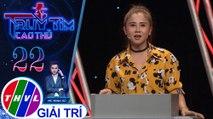 THVL | Ngọc Dung bị nghi ngờ vì trả lời được nhiều câu hỏi nhất | Truy tìm cao thủ - Tập 22
