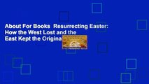 About For Books  Resurrecting Easter: How the West Lost and the East Kept the Original Easter