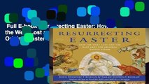 Full E-book  Resurrecting Easter: How the West Lost and the East Kept the Original Easter Vision