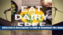 [Read] Eat Dairy Free: Your Essential Cookbook for Everyday Meals, Snacks, and Sweets  For Online