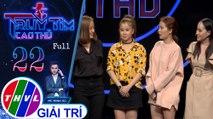 THVL | Truy tìm cao thủ - Tập 22: (Nhóm Mắt Ngọc) – Ca sĩ Thúy Nga, Ngọc Dung, Yến Nhi, Ngọc Kayla