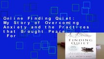 Online Finding Quiet: My Story of Overcoming Anxiety and the Practices that Brought Peace  For