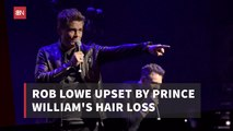 Rob Lowe Is Disturbed By Royal Hair Loss
