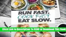[Read] Run Fast. Cook Fast. Eat Slow.: Quick-Fix Recipes for Hangry Athletes  For Online