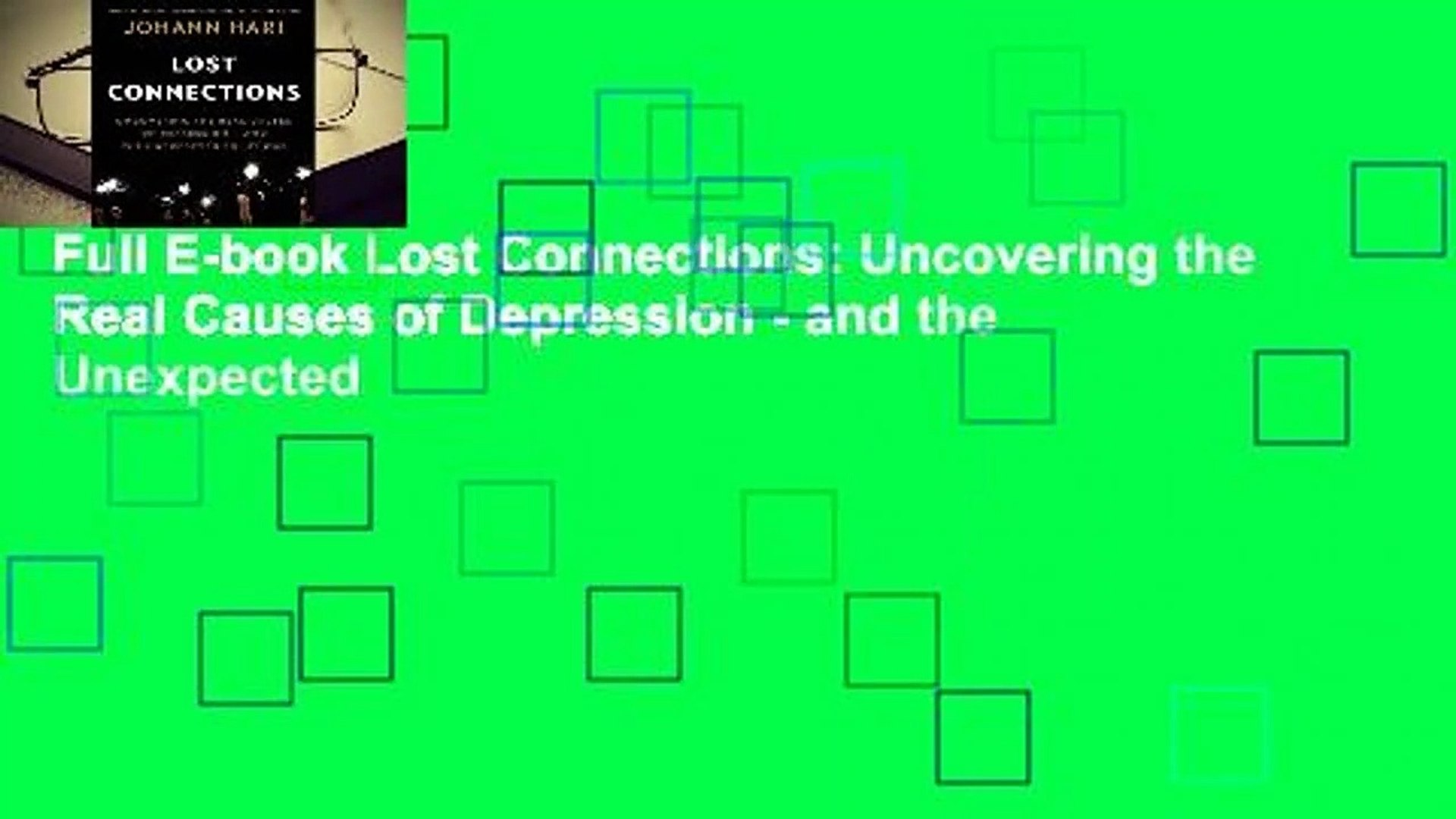 Full E-book Lost Connections: Uncovering the Real Causes of Depression -  and the Unexpected