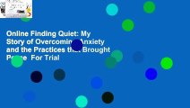 Online Finding Quiet: My Story of Overcoming Anxiety and the Practices that Brought Peace  For Trial