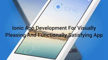 Ionic App Development For Visually Pleasing And Functionally Satisfying App