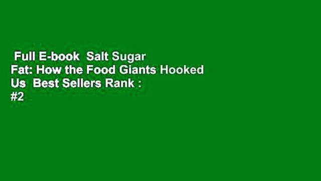 Full E-book  Salt Sugar Fat: How the Food Giants Hooked Us  Best Sellers Rank : #2