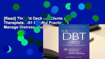 [Read] The Dbt Deck for Clients and Therapists: 101 Mindful Practices to Manage Distress, Regulate