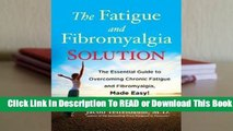 Online The Fatigue and Fibromyalgia Solution: The Essential Guide to Overcoming Chronic Fatigue