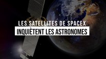 Les satellites de SpaceX inquiètent les astronomes