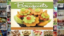 Full E-book  Edible Party Bouquets: Creating Gifts and Centerpieces with Fruit, Appetizer, and