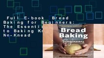 Full E-book  Bread Baking for Beginners: The Essential Guide to Baking Kneaded Breads, No-Knead