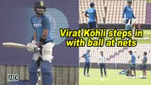 WC 2019 | Virat Kohli steps in with ball at nets