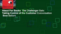 About For Books  The Challenger Sale: Taking Control of the Customer Conversation  Best Sellers