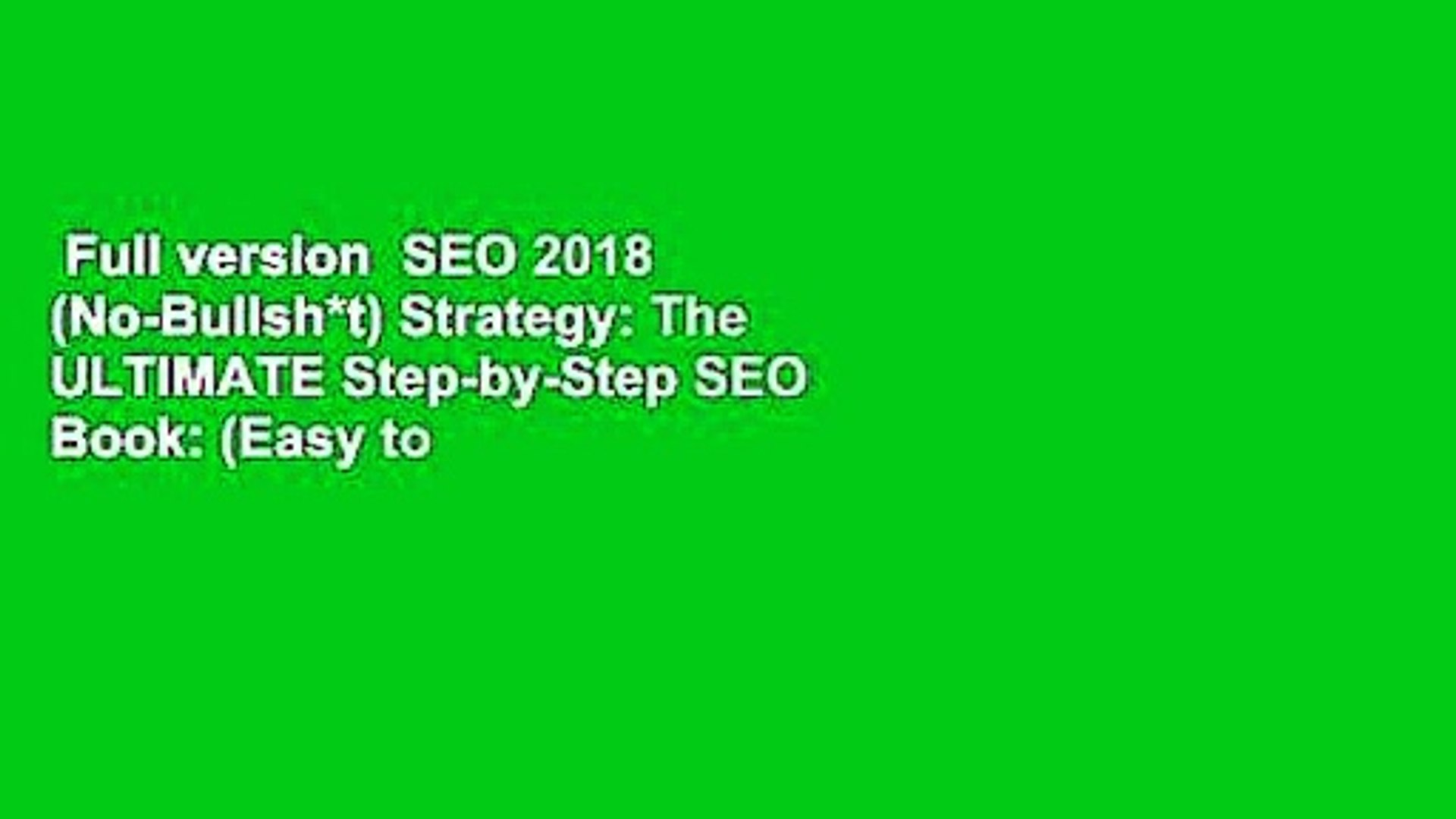 Full version  SEO 2018 (No-Bullsh*t) Strategy: The ULTIMATE Step-by-Step SEO Book: (Easy to