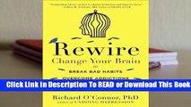 Full E-book Rewire: Change Your Brain to Break Bad Habits, Overcome Addictions, Conquer