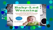 [Read] Baby-Led Weaning: The Essential Guide to Introducing Solid Foods and Helping Your Baby to
