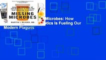 Full version  Missing Microbes: How the Overuse of Antibiotics Is Fueling Our Modern Plagues