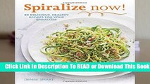 Full E-book  Spiralize Now!: 80 Delicious, Healthy Recipes for Your Spiralizer  Best Sellers Rank