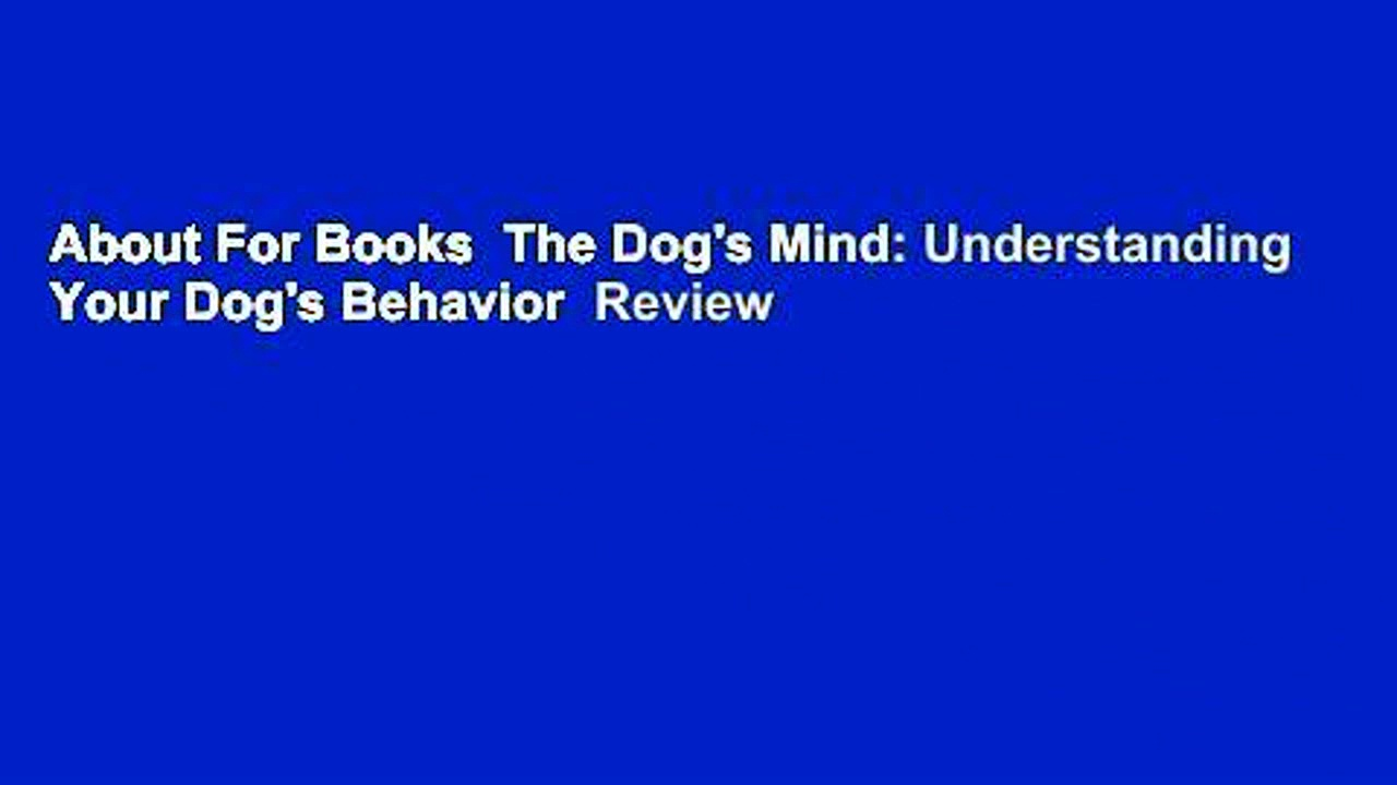 About For Books  The Dog's Mind: Understanding Your Dog's Behavior  Review