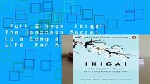 Full E-book  Ikigai: The Japanese Secret to a Long and Happy Life  For Kindle