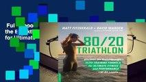 Full E-book  80/20 Triathlon: Discover the Breakthrough Elite-Training Formula for Ultimate
