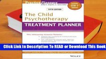 [Read] The Child Psychotherapy Treatment Planner: Includes DSM-5 Updates  For Free