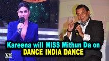 Kareena will MISS Mithun on DANCE INDIA DANCE