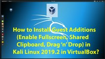 How to Install Guest Additions(Enable Fullscreen etc.) on Kali Linux 2019.2 in VirtualBox?