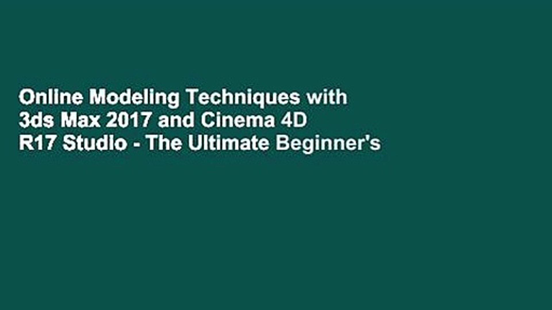 4D Max Cinema online modeling techniques with 3ds max 2017 and cinema 4d r17 studio - the  ultimate beginner's